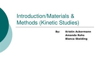 Introduction/Materials & Methods (Kinetic Studies)
