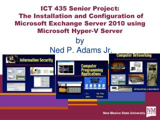 ICT 435 Senior Project:  The Installation and Configuration of Microsoft Exchange Server 2010 using Microsoft Hyper-V Se