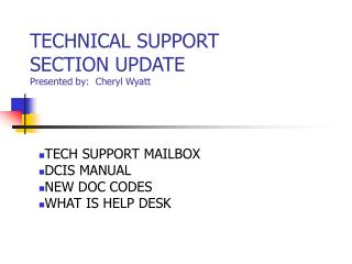 TECHNICAL SUPPORT SECTION UPDATE Presented by:  Cheryl Wyatt