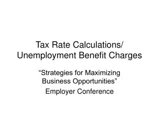Tax Rate Calculations/ Unemployment Benefit Charges