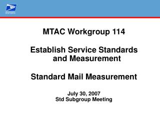MTAC Workgroup 114 Establish Service Standards and Measurement Standard Mail Measurement July 30, 2007 Std Subgroup Meet