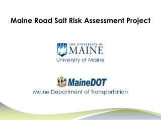 Maine Road Salt Risk Assessment Project University of Maine Maine Department of Transportation