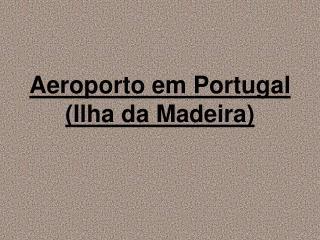 Aeroporto em Portugal (Ilha da Madeira)