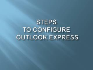 Steps  To Configure  Outlook Express