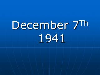 December 7 Th 1941