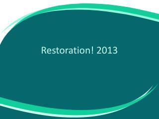 Restoration! 2013
