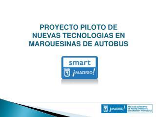 PROYECTO PILOTO DE NUEVAS TECNOLOGIAS EN MARQUESINAS DE AUTOBUS