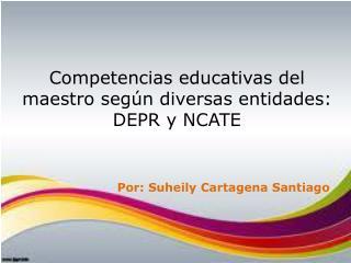 Competencias educativas del maestro según diversas entidades: DEPR y NCATE