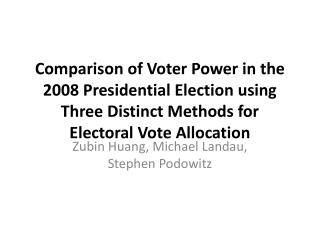 Comparison of Voter Power in the 2008 Presidential Election using Three Distinct Methods for Electoral Vote Allocation