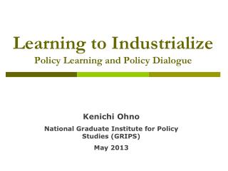 Learning to Industrialize  Policy Learning and Policy Dialogue
