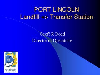 PORT LINCOLN Landfill => Transfer Station