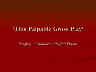 'This Palpable Gross Play'
