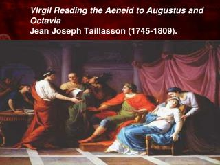 VIrgil Reading the Aeneid to Augustus and Octavia Jean Joseph Taillasson 1745-1809.