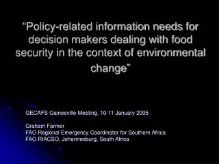 """Policy-related information needs for decision makers dealing with food  security in the context of environmental chan"