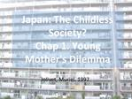 Japan: The Childless Society  Chap 1. Young Mothers Dilemma