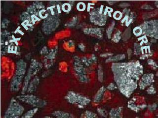 EXTRACTIO OF IRON ORE