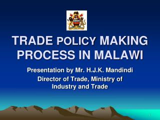 TRADE  POLICY  MAKING PROCESS IN MALAWI