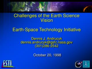 Challenges of the Earth Science Vision Earth-Space Technology Initiative Dennis J. Andrucyk dennis.andrucyk@gsfc.nasa.go