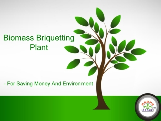 Biomass Briquetting Plant - For Saving Money