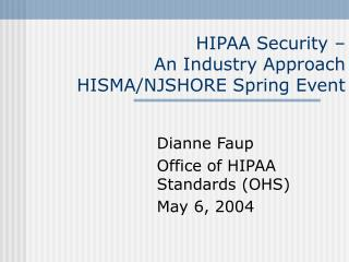 HIPAA Security – An Industry Approach HISMA/NJSHORE Spring Event