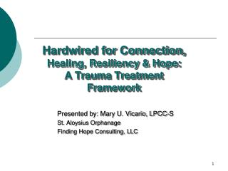 Hardwired for Connection,  Healing, Resiliency & Hope:  A Trauma Treatment Framework