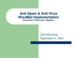 Anti-Spam  Anti-Virus  WiscMail Implementation University of Wisconsin - Madison