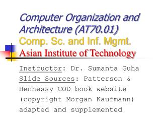 Computer Organization and Architecture (AT70.01) Comp. Sc. and Inf. Mgmt. Asian Institute of Technology