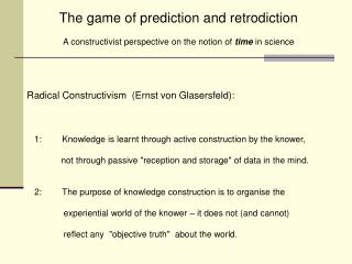 The game of prediction and retrodiction A constructivist perspective on the notion of time in science Radical Construc