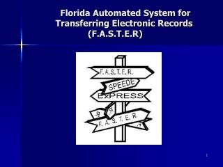 Florida Automated System for              Transferring Electronic Records (F.A.S.T.E.R)