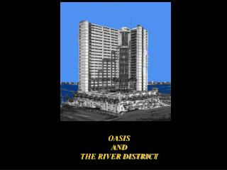 OASIS  AND  THE RIVER DISTRICT