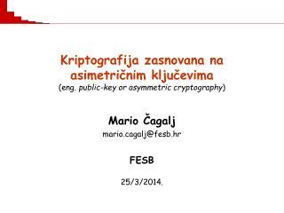 Mario Čagalj mario.cagalj@fesb.hr FESB 25/3/2014.