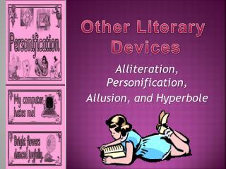 Alliteration , Personification , Allusion , and Hyperbole