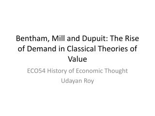Bentham, Mill and  Dupuit :  The Rise of Demand in Classical Theories of Value