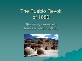 The Pueblo Revolt of 1680