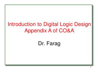 Introduction to Digital Logic Design Appendix A of CO&A Dr. Farag