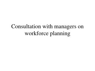 Consultation with managers on workforce planning