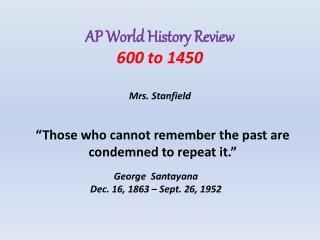 AP World History Review 600 to 1450  Mrs. Stanfield
