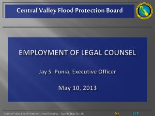 Employment of Legal Counsel  Jay S. Punia, Executive Officer  May 10, 2013