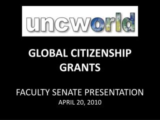 GLOBAL CITIZENSHIP GRANTS FACULTY SENATE PRESENTATION APRIL 20, 2010