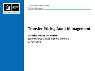 Transfer Pricing Audit Management Transfer Pricing Associates Steef Huibregtse and Richard Slimmen 13 April 2012