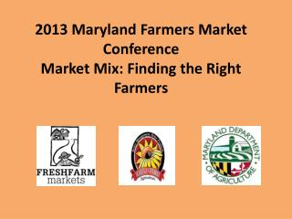 2013 Maryland Farmers Market Conference  Market Mix: Finding the Right Farmers