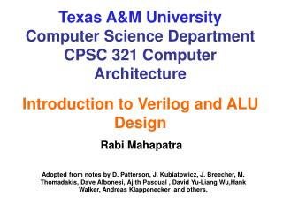 Texas A&M University Computer Science Department CPSC 321 Computer Architecture Introduction to Verilog and ALU Design