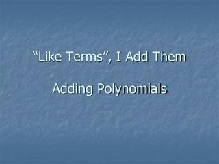 """Like Terms"", I Add Them Adding Polynomials"