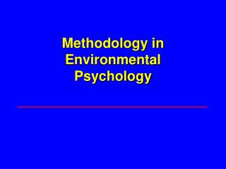 Methodology in Environmental  Psychology
