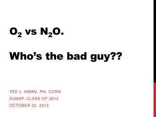O 2 vs N 2 O . Who ' s the bad guy??