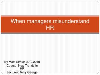 When managers misunderstand HR