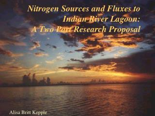 Nitrogen Sources and Fluxes to Indian River Lagoon: A Two Part Research Proposal