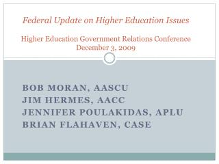 Federal Update on Higher Education Issues Higher Education Government Relations Conference December 3, 2009