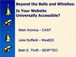 Beyond the Bells and Whistles: Is Your Website Universally Accessible