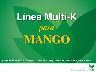 L nea Multi-K:  Mult-K Classic, multi-NPK, Multi-KMg, Multi-KZn, Multi-KZnB, Haifa-Bonus
